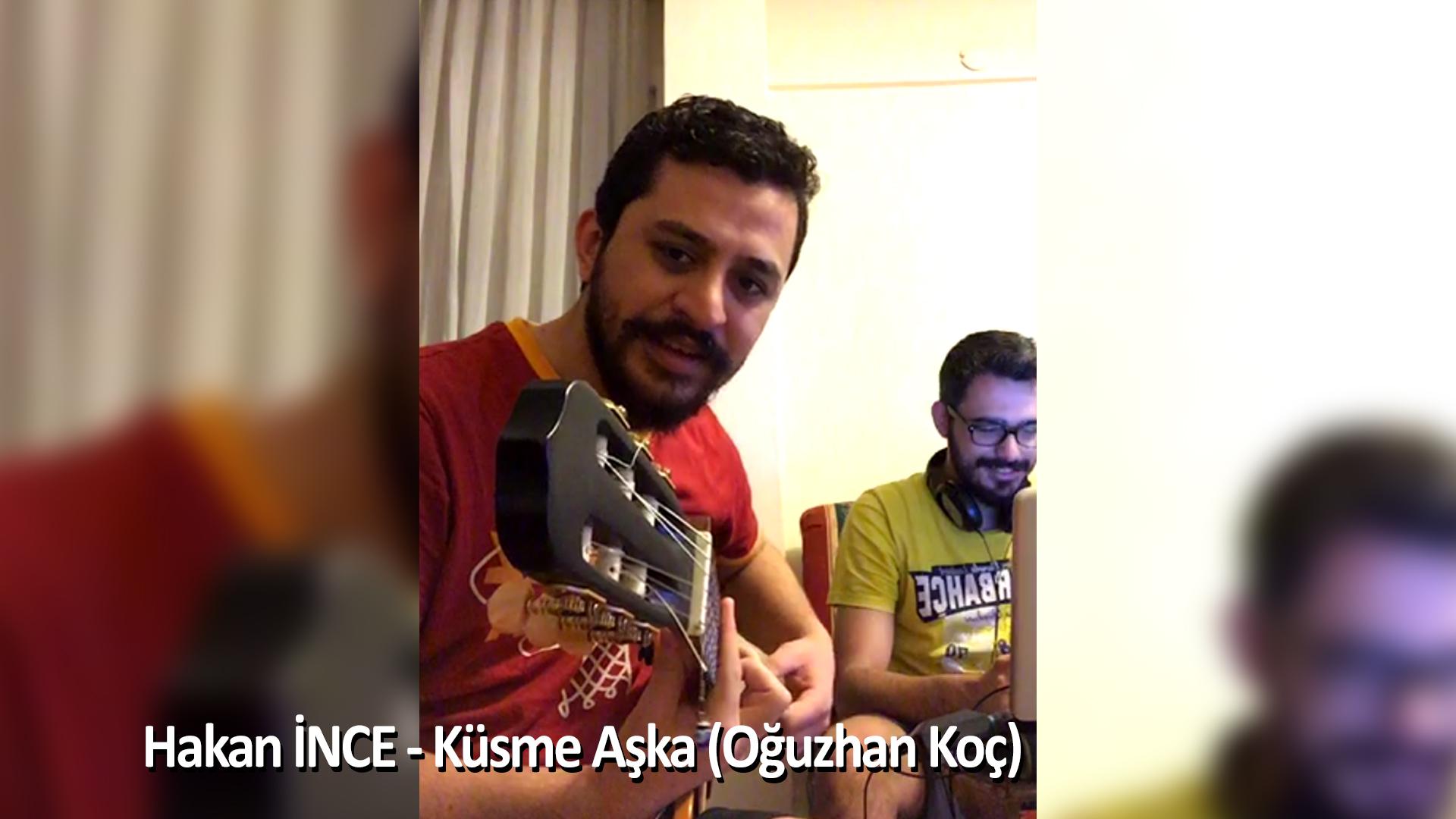 Hakan İnce – Küsme Aşka Cover (Oğuzhan Koç)